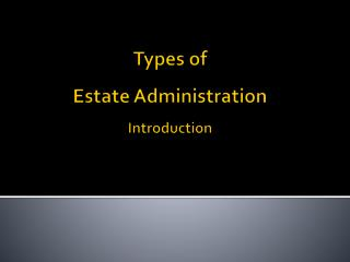 Types of  Estate Administration Introduction