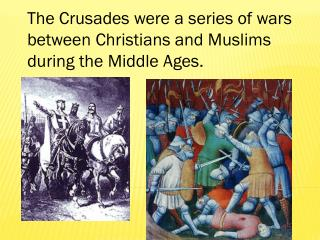 The Crusades were a series of wars between Christians and Muslims during the Middle Ages.