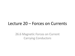 Lecture 20 – Forces on Currents