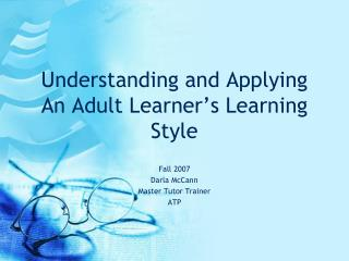 Understanding and Applying An Adult Learner's Learning Style
