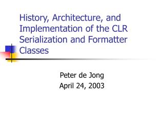 History, Architecture, and Implementation of the CLR Serialization and Formatter Classes