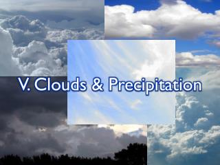 V. Clouds & Precipitation