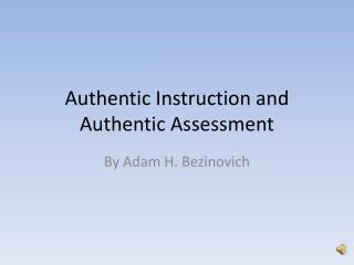 Authentic Instruction and Authentic Assessment