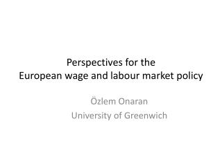 Perspectives for the  European wage and  labour  market policy