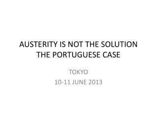 AUSTERITY IS NOT THE SOLUTION THE PORTUGUESE CASE