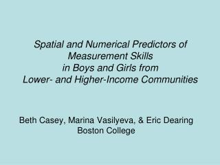 Spatial and Numerical Predictors of Measurement Skills  in Boys and Girls from  Lower- and Higher-Income Communities