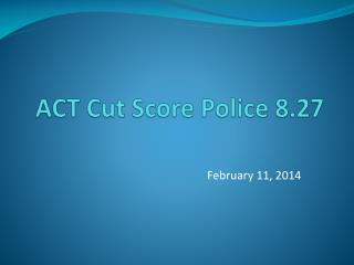ACT Cut Score Police 8.27