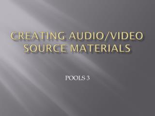 Creating Audio/Video Source Materials