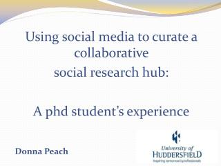 Using social media to curate a collaborative  social  research hub : A  phd  student's  experience