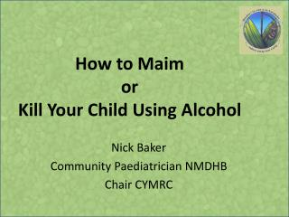 How to Maim  or  Kill Your Child Using Alcohol
