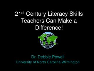 21 st  Century Literacy Skills Teachers Can Make a Difference!