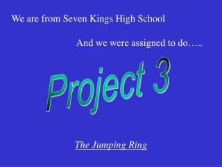 We are from Seven Kings High School
