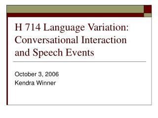 H 714 Language Variation: Conversational Interaction and Speech Events