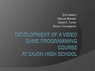 Development of a Video Game Programming Course at Cajon High School