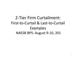 2-Tier Firm Curtailment: First-to-Curtail & Last-to-Curtail Examples   NAESB BPS: August 9-10, 201