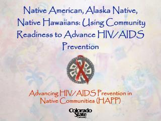 Native American, Alaska Native,   Native Hawaiians: Using Community  Readiness to Advance HIV/AIDS  Prevention