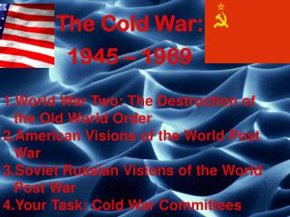 The Cold War: 1945 – 1969