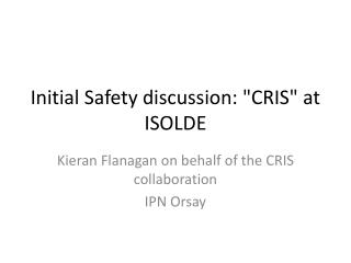 "Initial Safety discussion: ""CRIS"" at ISOLDE"