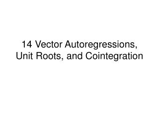 14 Vector Autoregressions, Unit Roots, and Cointegration