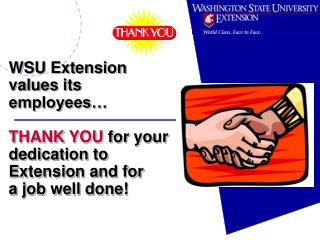 WSU Extension values its employees     THANK YOU for your dedication to  Extension and for   a job well done