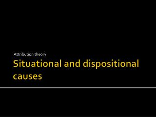 Situational and dispositional causes