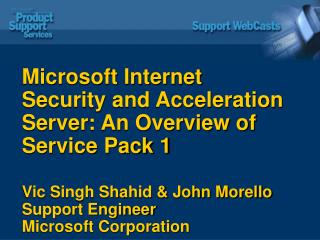 Microsoft Internet Security and Acceleration Server: An Overview of Service Pack 1 Vic Singh Shahid & John Morello Suppo