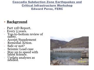 Cascadia  Subduction  Zone Earthquakes and Critical Infrastructure Workshop Edward Perez, FERC
