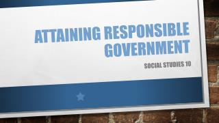 ATTAINING RESPONSIBLE GOVERNMENT