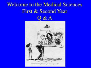 Welcome to the Medical Sciences First & Second Year  Q & A