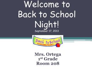 Welcome to  Back to School Night! September  17, 2013