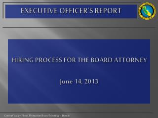HIRING PROCESS FOR THE BOARD ATTORNEY June 14, 2013