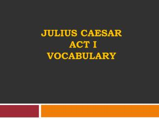 Julius Caesar  Act  I Vocabulary