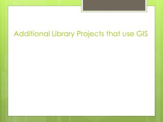 Additional Library Projects that use GIS