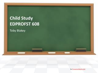 Child Study  EDPROFST 608