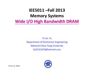 IEE5011 –Fall 2013 Memory Systems Wide I/O High Bandwidth DRAM