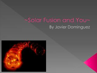 ~Solar Fusion and You~