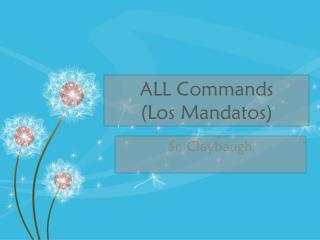ALL Commands (Los  Mandatos )