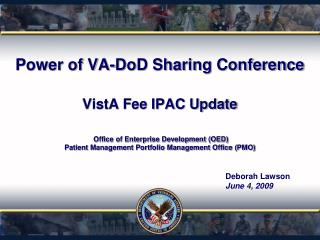 Power of VA-DoD Sharing Conference VistA Fee IPAC Update Office of Enterprise Development (OED) Patient Management Port