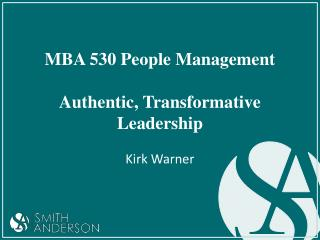 MBA 530 People Management Authentic, Transformative Leadership