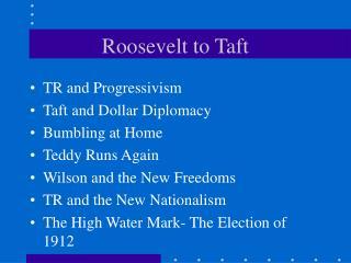 Roosevelt to Taft