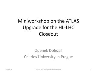 Miniworkshop  on the ATLAS Upgrade for the HL-LHC Closeout