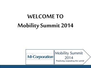 WELCOME TO Mobility Summit 2014