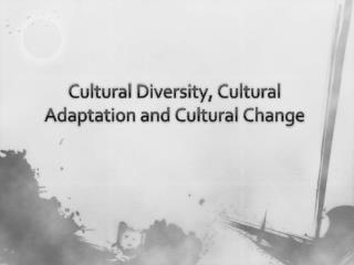 Cultural Diversity, Cultural Adaptation and Cultural Change