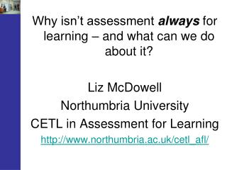 Why isn't assessment  always  for learning – and what can we do about it ? Liz McDowell