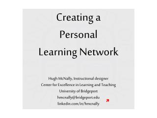 Creating a Personal Learning Network Hugh  McNally,  Instructional designer