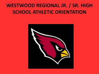 WESTWOOD REGIONAL JR. / SR. HIGH SCHOOL ATHLETIC ORIENTATION