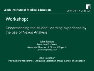 Workshop: Understanding the student learning experience by  the use of Nexus Analysis John Sandars