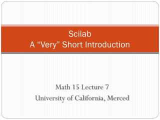 "Scilab A ""Very"" Short Introduction"