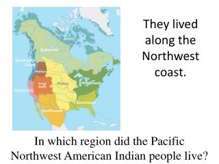 In which region did the Pacific Northwest American Indian people live?