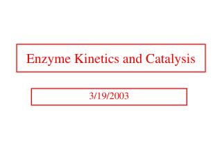 Enzyme Kinetics and Catalysis